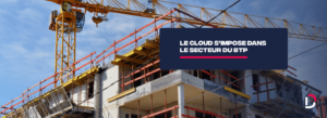 avantages cloud dans le secteur BTP